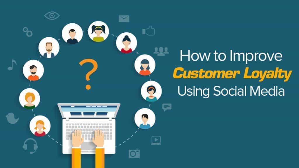 3 Ways to Boost Customer Loyalty Using Social Media