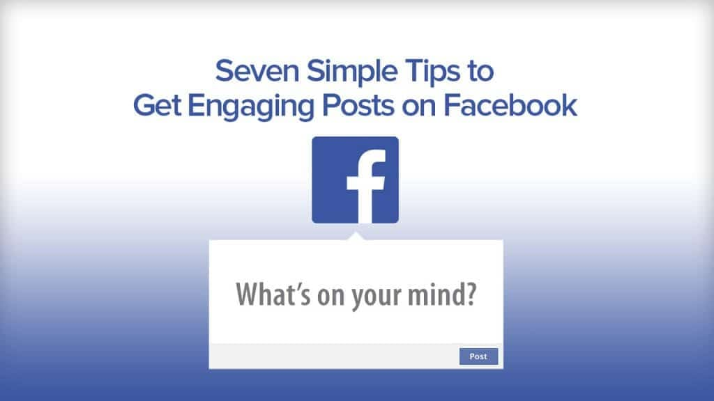 7 Simple Tips to Get Engaging Posts on Facebook