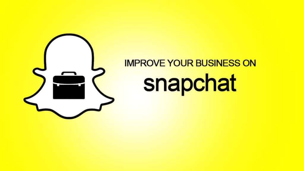 3 Tips to Improve Your Business on Snapchat