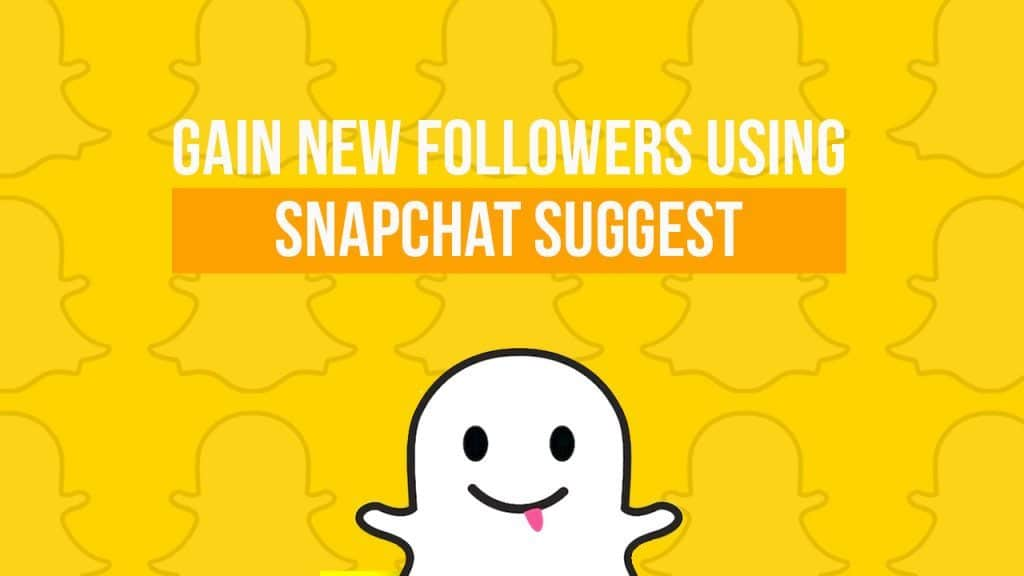 Gain New Followers Using Snapchat Suggest