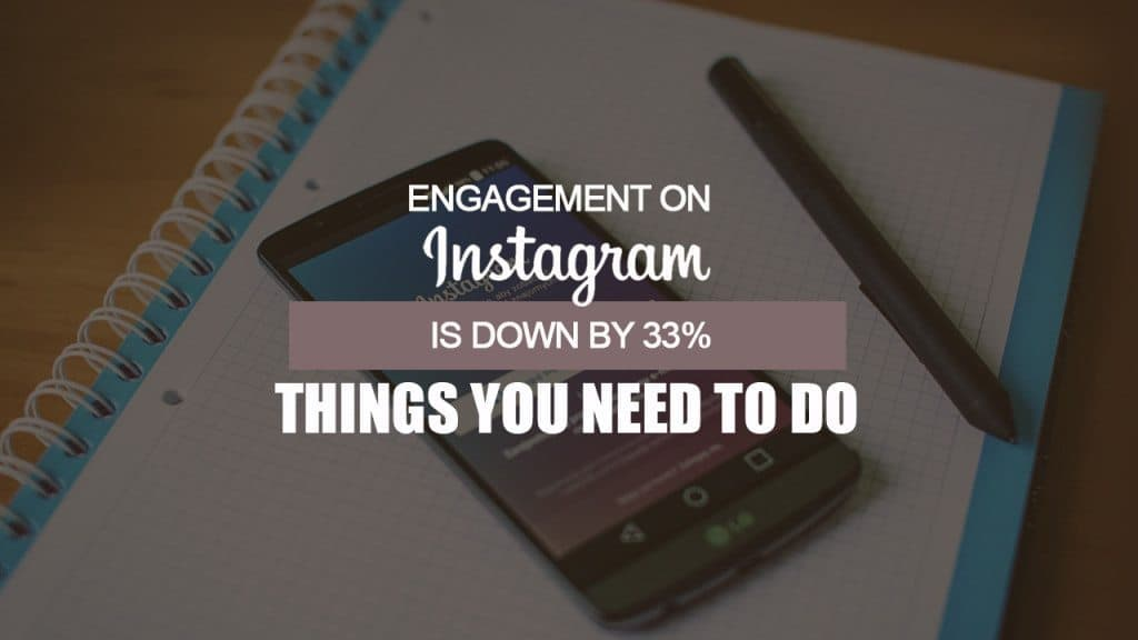 Engagement on Instagram Is Down by 33% – Here are 3 ways to help you out!