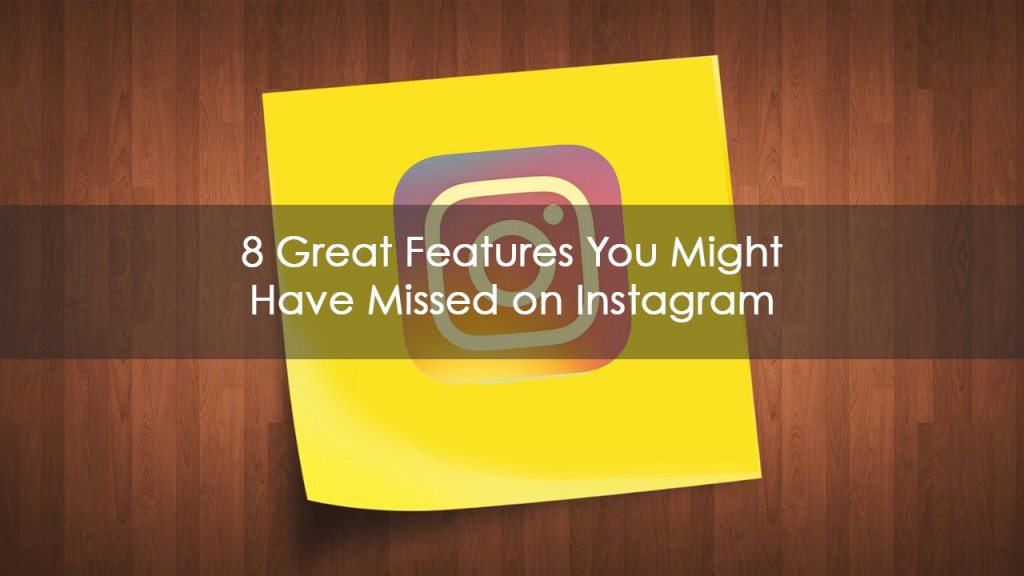 1280x720 missed ig 2016 8 Great Features You Might Have Missed on Instagram