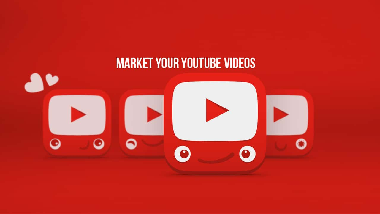 How to Market Your YouTube Videos Effectively