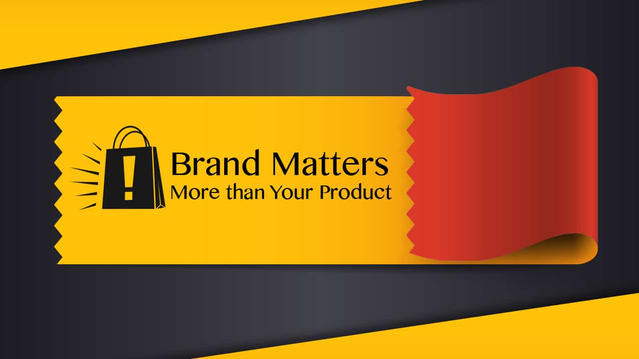 Why Your Brand Matters More than Your Product Why Your Brand Matters More than Your Product