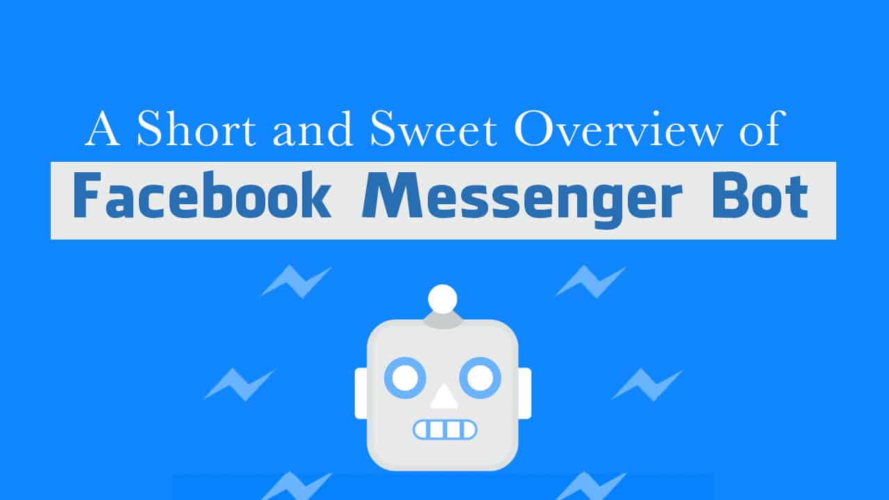 A Short and Sweet Overview of Facebook Messenger Bot A Short and Sweet Overview of Facebook Messenger Bot