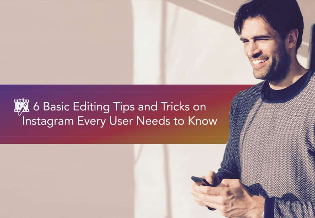 6 Basic Editing Tips and Tricks on Instagram Every User Needs to Know 1 6 Basic Editing Tips and Tricks on Instagram Every User Needs to Know
