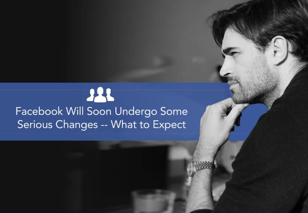 Facebook Will Soon Undergo Some Serious Changes What to Expect 1 Facebook wird bald gravierende Änderungen umsetzen – was zu erwarten ist