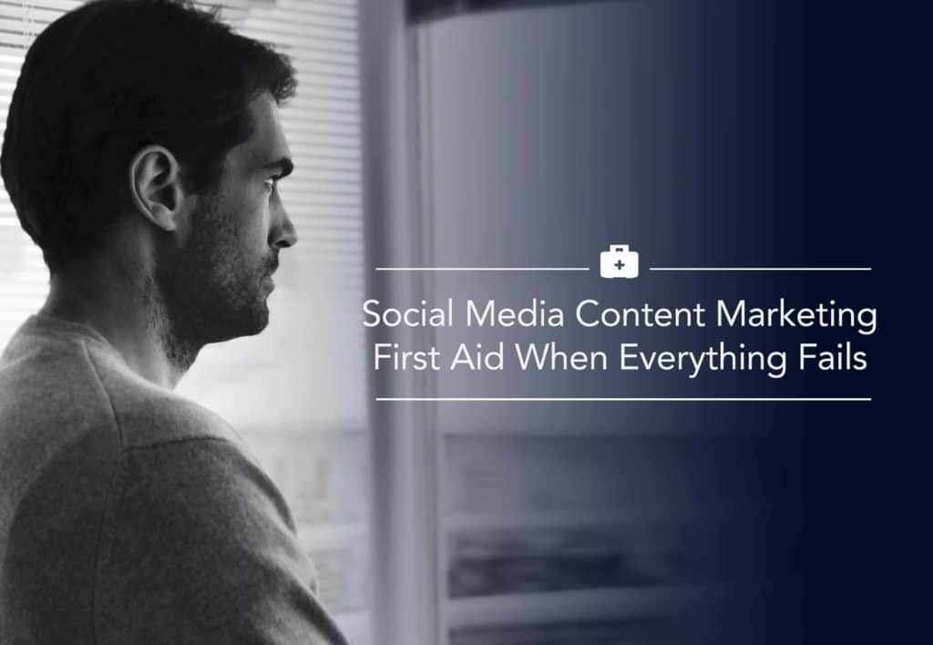 Social Media Content Marketing First Aid When Everything Fails 1 1 Social Media Content Marketing First Aid When Everything Fails