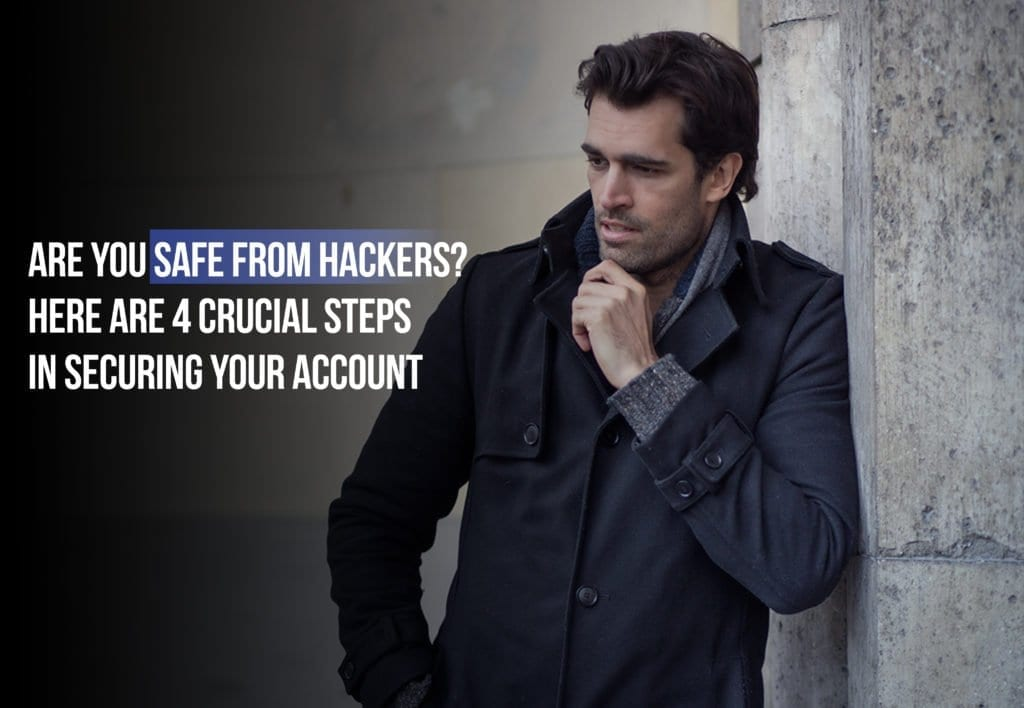 Are You Safe from Hackers? Here Are 4 Crucial Steps in Securing Your Account
