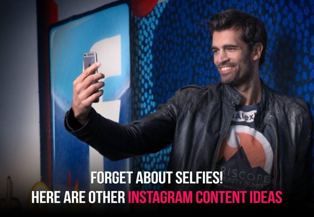 Forget About Selfies! Here Are Other Instagram Content Ideas