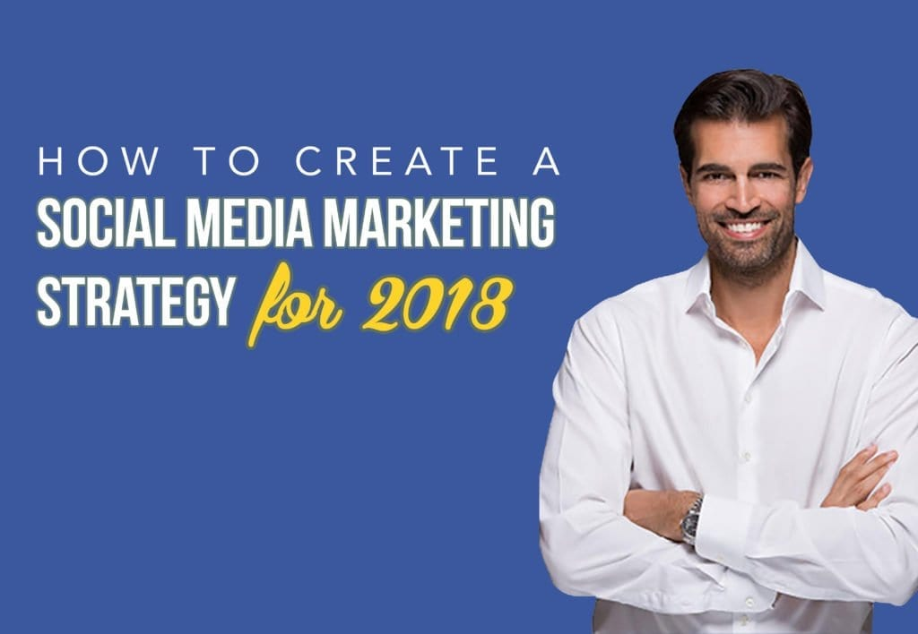 How to create a social media marketing strategy for 2018