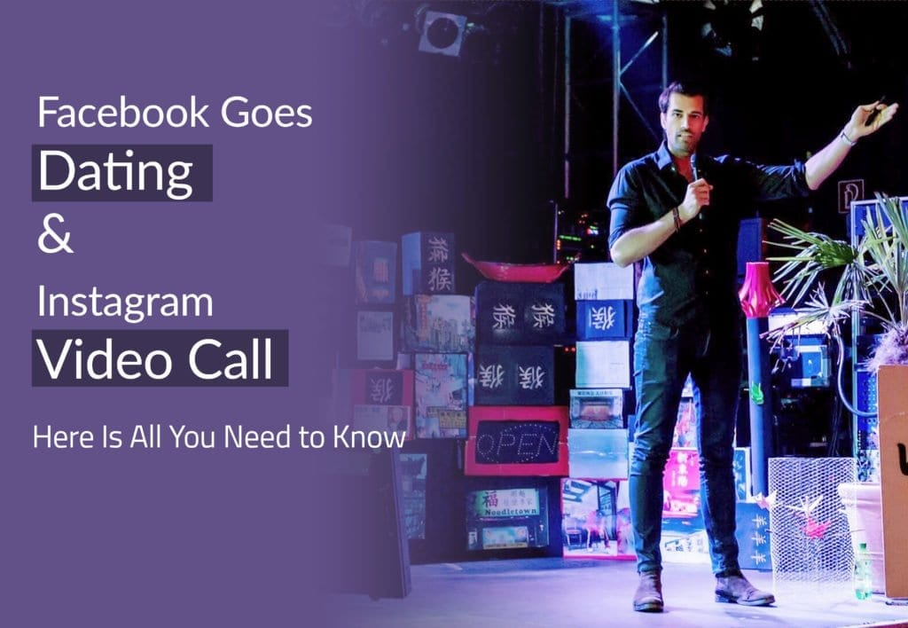 Facebook Goes Dating & Instagram Video Call – Here Is All You Need to Know
