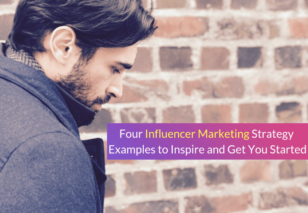 Four Influencer Marketing Strategy Examples to Inspire and Get You Started